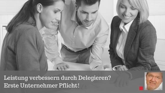 Leistung verbessern durch Delegieren? Erste Unternehmer Pflicht!