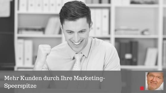Mehr Kunden durch Ihre Marketing-Speerspitze
