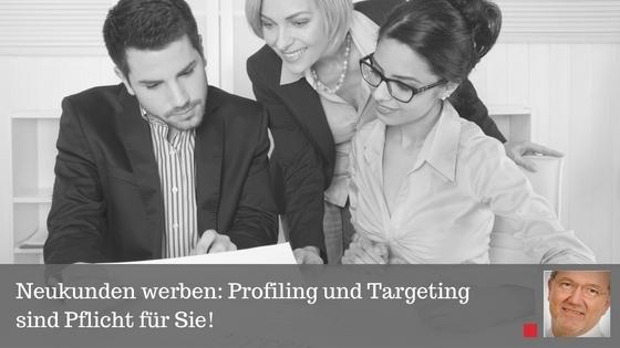 Neukunden werben: Profiling und Targeting sind Pflicht für Sie!