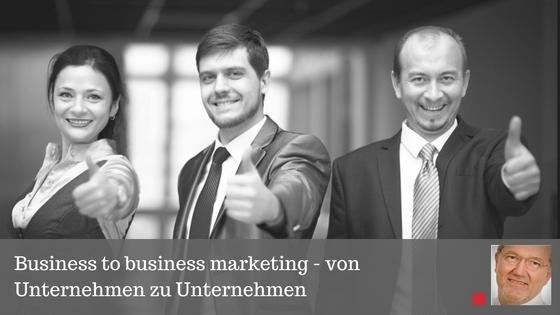 Business to business marketing - von Unternehmen zu Unternehmen