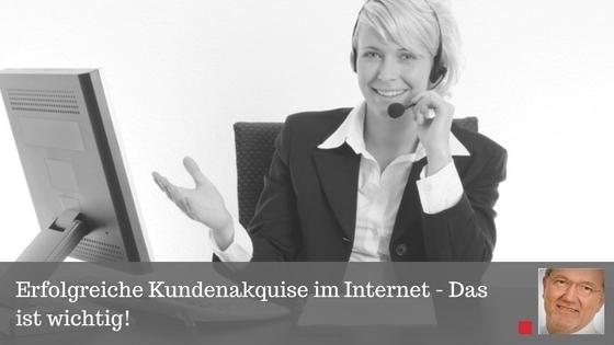 Erfolgreiche Kundenakquise im Internet - Das ist wichtig!