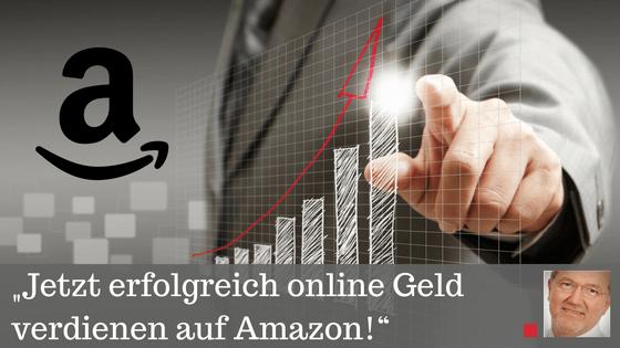 Jetzt erfolgreich online Geld verdienen auf Amazon