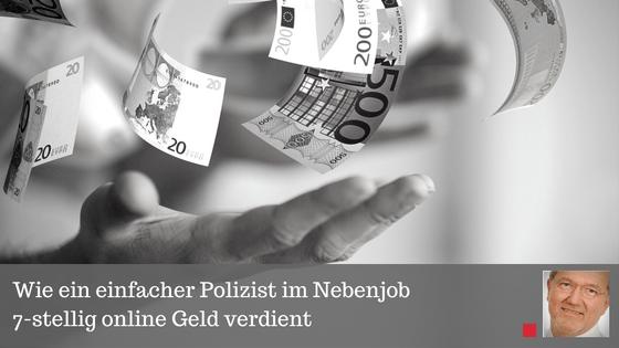 Wie ein einfacher Polizist im Nebenjob 7-stellig online Geld verdient