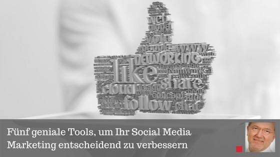 Fünf geniale Tools, um Ihr Social Media Marketing entscheidend zu verbessern - Beitrag