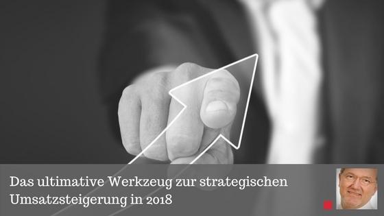 Das ultimative Werkzeug zur strategischen Umsatzsteigerung in 2018